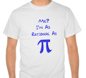 Image from http://www.zazzle.com/rational_as_pi_tshirt-235552823010272068